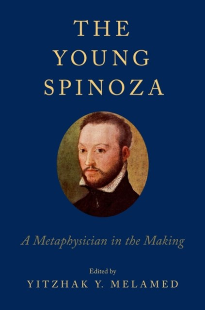 Young Spinoza: A Metaphysician in the Making