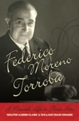 Federico Moreno Torroba: A Musical Life in Three Acts