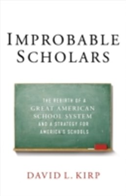 Improbable Scholars: The Rebirth of a Great American School System and a Strategy for Americas Schools