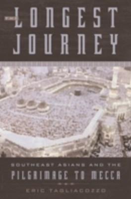 Longest Journey: Southeast Asians and the Pilgrimage to Mecca