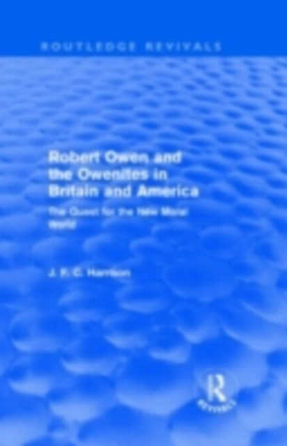 Robert Owen and the Owenites in Britain and America (Routledge Revivals)