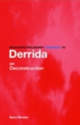 Routledge Philosophy Guidebook to Derrida on Deconstruction