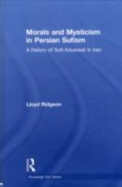 Morals and Mysticism in Persian Sufism