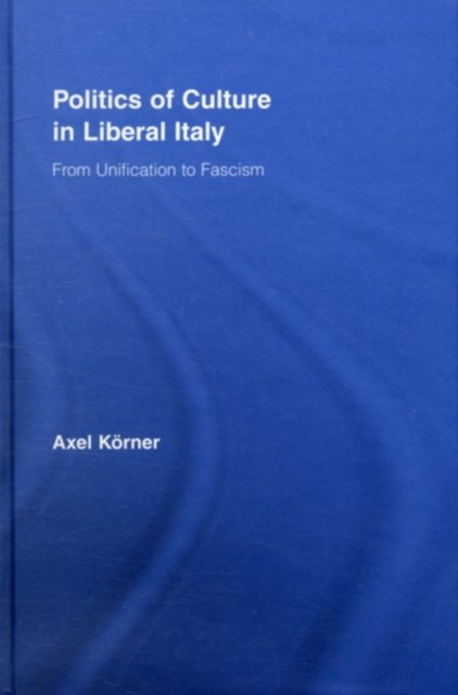 Politics of Culture in Liberal Italy