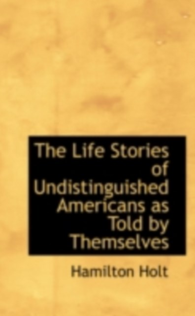 Life Stories of Undistinguished Americans as Told by Themselves