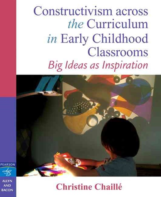 Constructivism across the Curriculum in Early Childhood Classrooms: Big Ideas as Inspiration