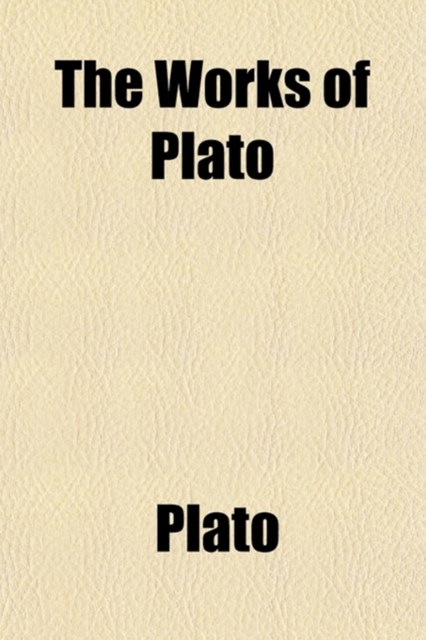 Works of Plato (Volume 1)