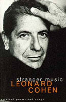 Stranger Music:Selected Poems and Songs