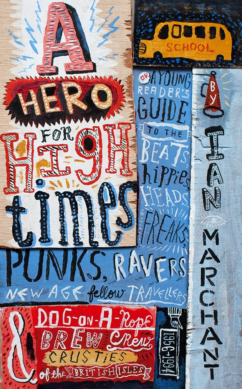 A Hero for High Times: A Younger Reader's Guide to the Beats, Hippies, Freaks, Punks, Ravers, New-Age Travellers and Dog-on-a-Rope Brew Crew