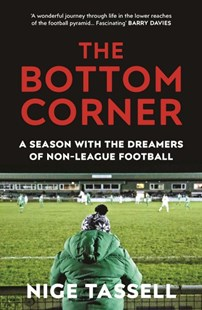The Bottom Corner: A Season with the Dreamers of Non-League Football by Nige Tassell (9780224100601) - PaperBack - Poetry & Drama Poetry