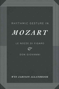 Rhythmic Gesture in Mozart by Wye Jamison Allanbrook (9780226014043) - PaperBack - Entertainment Music General