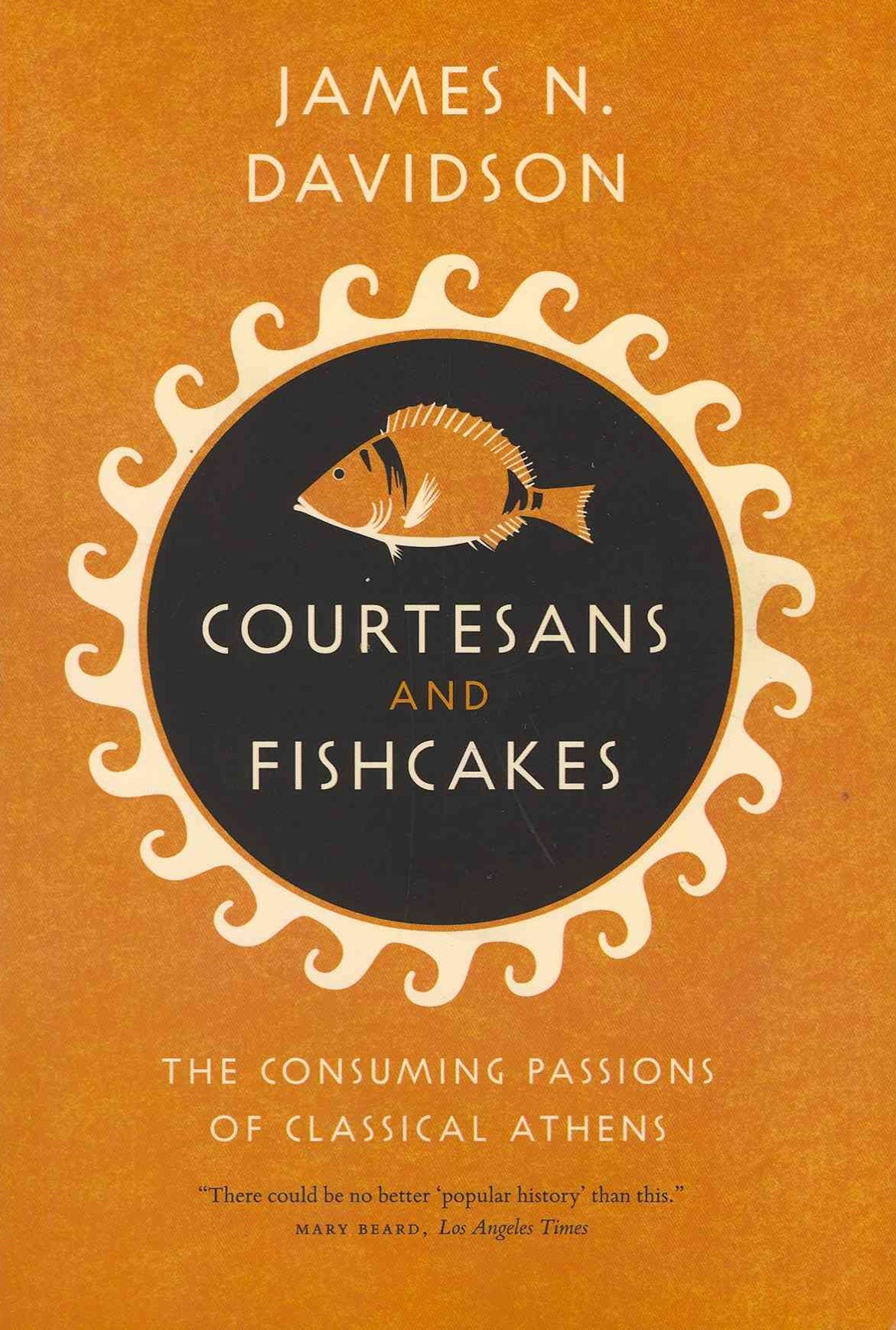 Courtesans and Fishcakes - The Consuming Passions of Classical Athens