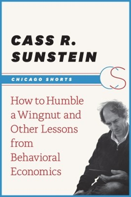 (ebook) How to Humble a Wingnut and Other Lessons from Behavioral Economics