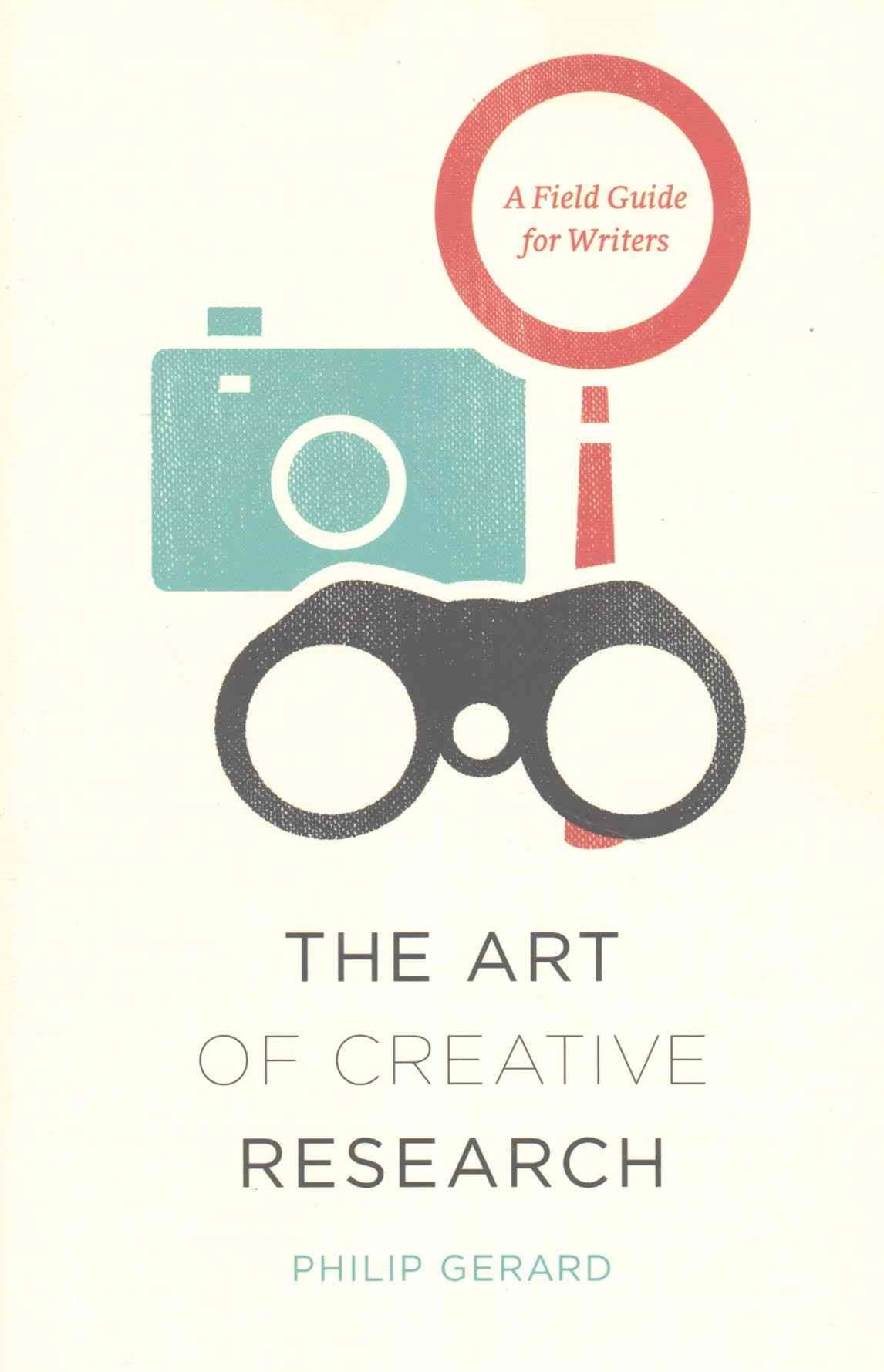 Art of Creative Research: A Field Guide for Writers