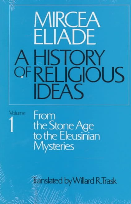 A History of Religious Ideas: From the Stone Age to the Eleusinian Mysteries