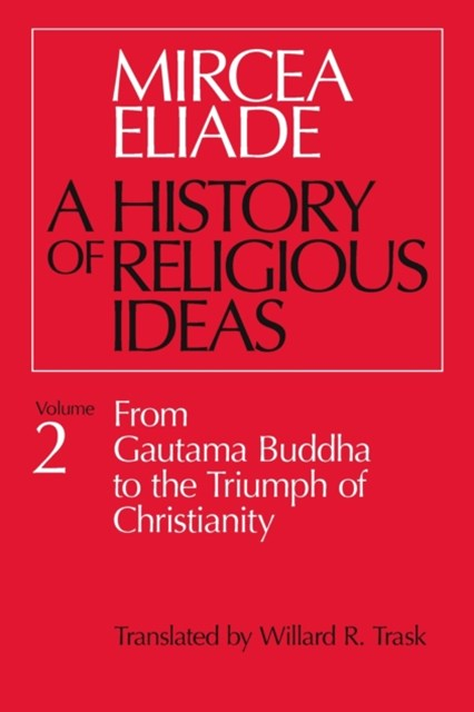 A History of Religious Ideas: From Gautama Buddha to the Triumph of Christianity
