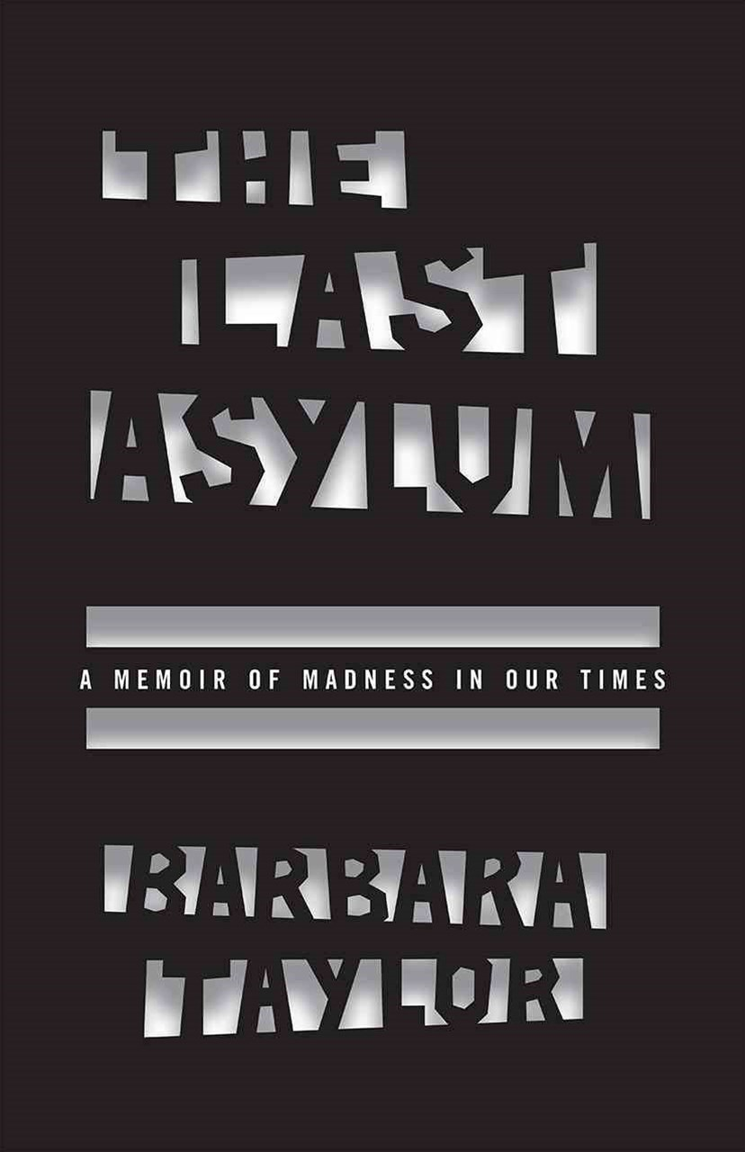 Last Asylum - A Memoir of Madness in Our Times