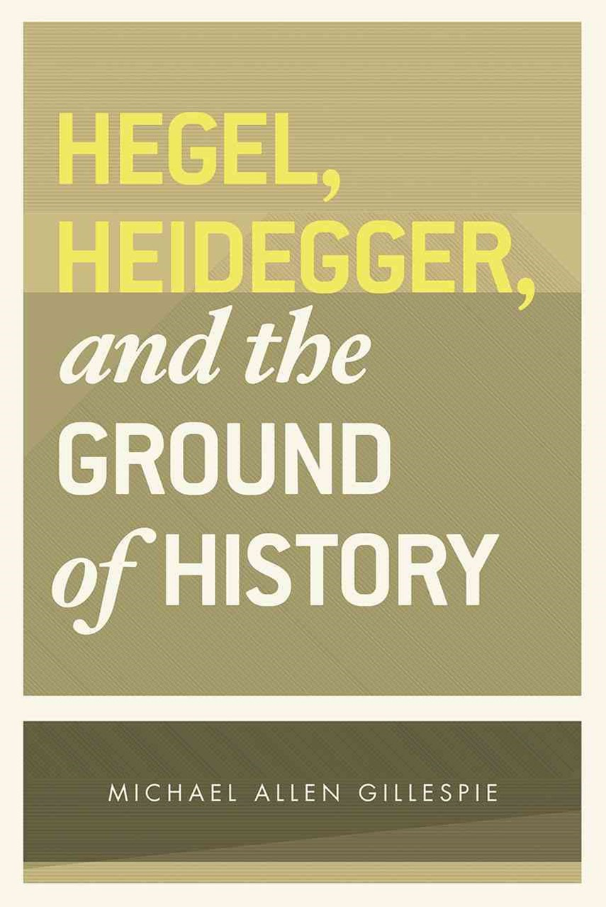 Hegel, Heidegger and the Ground of History