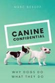 Canine Confidential: Why Dogs Do What They Do