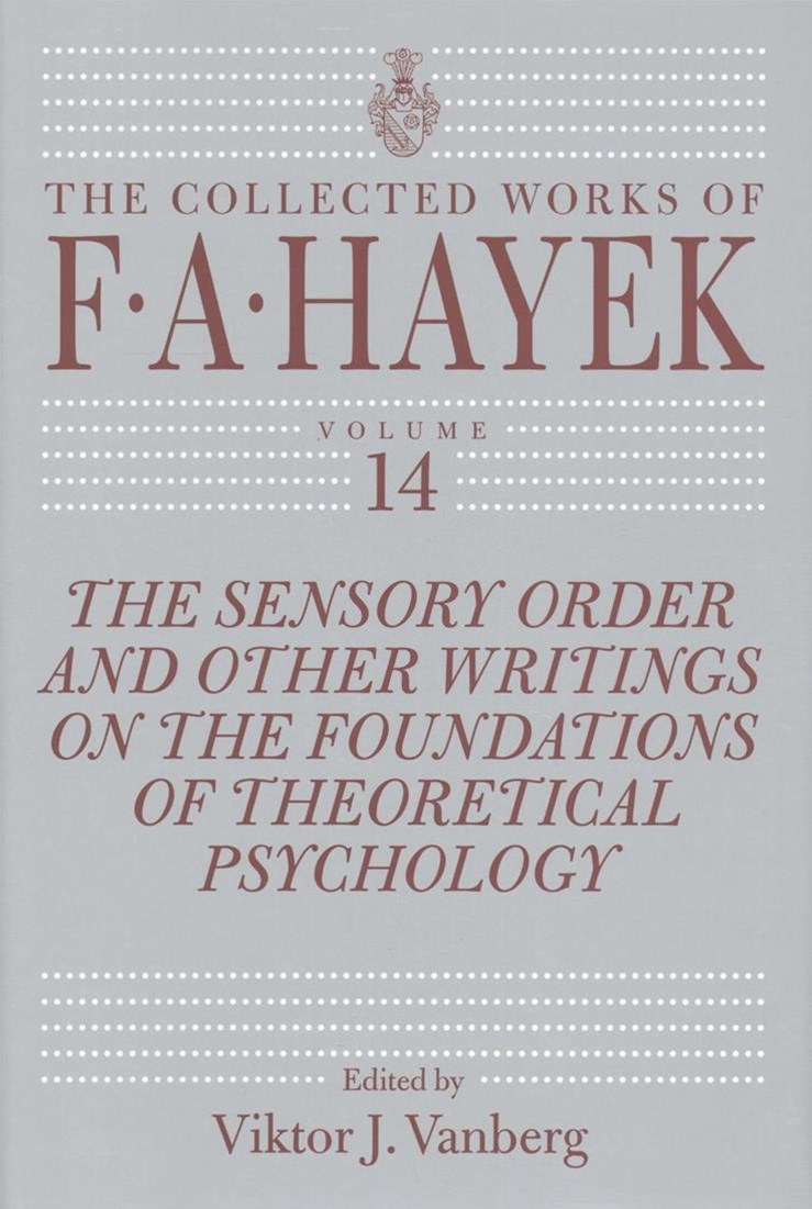 The Sensory Order and Other Writings on the Foundations of Theoretical Psychology
