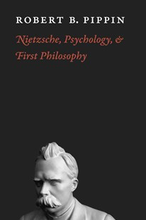 Nietzsche, Psychology, and First Philosophy by Robert B. Pippin (9780226669762) - PaperBack - Philosophy Modern