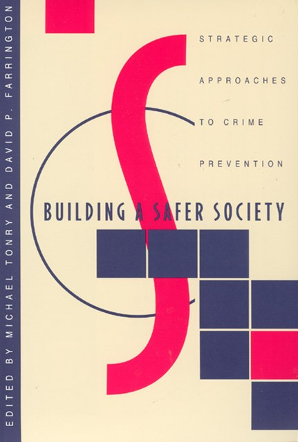 Crime and Justice: Building a Safer Society - Strategic Approaches to Crime Prevention