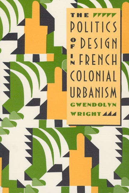 Politics of Design in French Colonial Urbanism