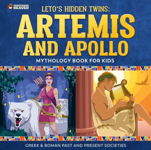Leto's Hidden Twins: Artemis and Apollo - Mythology Books for Kids   Children's Greek & Roman Books