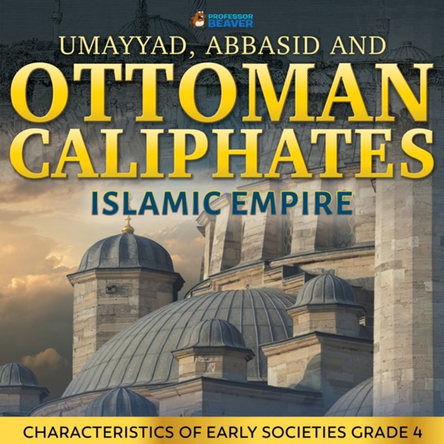 Umayyad, Abbasid and Ottoman Caliphates - Islamic Empire History Book 3rd Grade   Children's History
