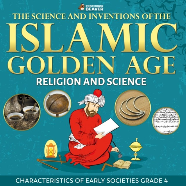 Science and Inventions of the Islamic Golden Age - Religion and Science   Children's Islam Books