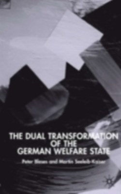 Dual Transformation of the German Welfare State