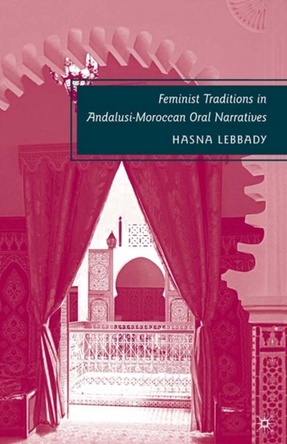Feminist Traditions in Andalusi-Moroccan Oral Narratives