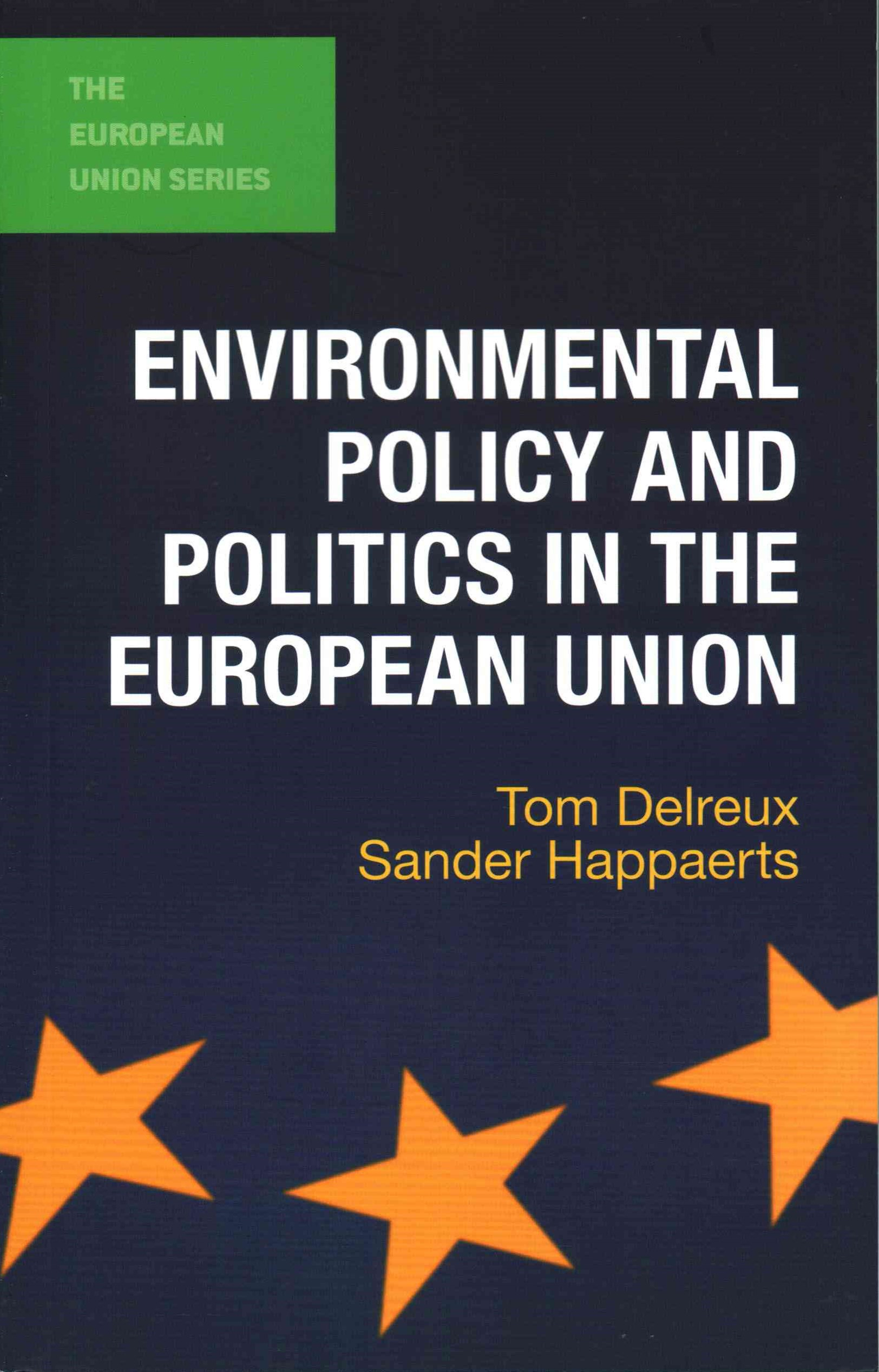 Environmental Policy and Politics in the European Union