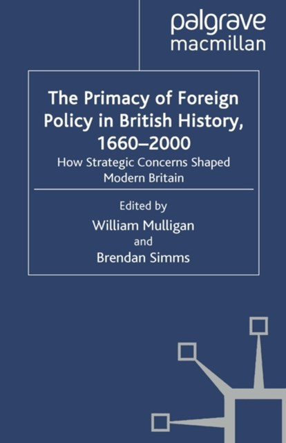 Primacy of Foreign Policy in British History, 1660-2000