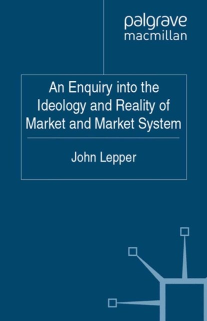 Enquiry into the Ideology and Reality of Market and Market System