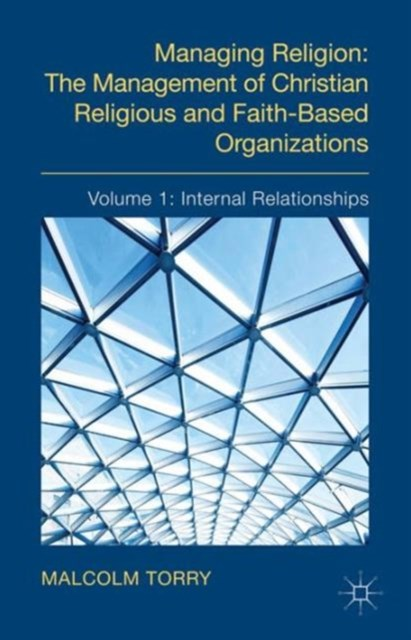Managing Religion: The Management of Christian Religious and Faith-Based Organizations: Internal Relationships