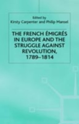 French Emigres in Europe and the Struggle against Revolution, 1789-1814