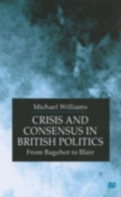 Crisis and Consensus in British Politics