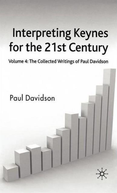 Interpreting Keynes for the 21st Century: Collected Writings of Paul Davidson