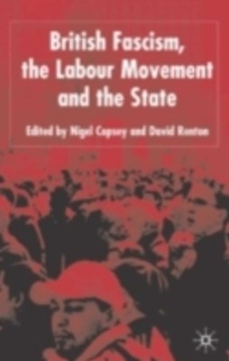 British Fascism, the Labour Movement and the State