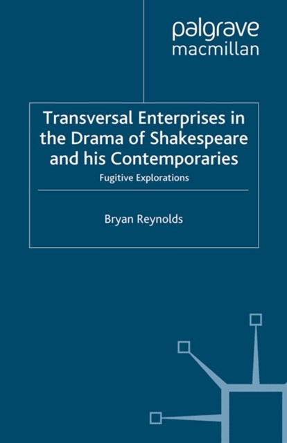 Transversal Enterprises in the Drama of Shakespeare and his Contemporaries