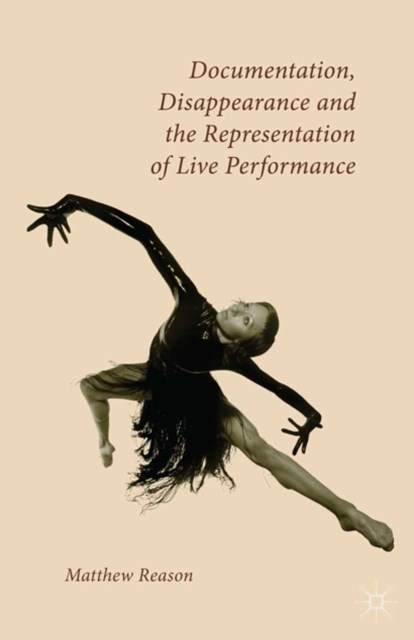 Documentation, Disappearance and the Representation of Live Performance