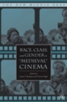 Race, Class, and Gender in &quote;Medieval&quote; Cinema