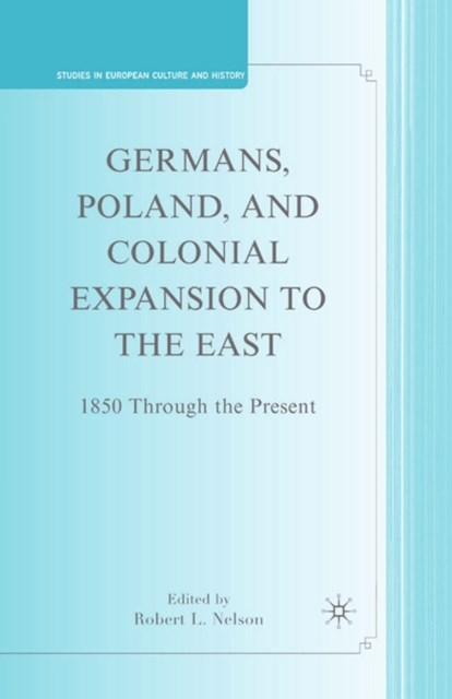 Germans, Poland, and Colonial Expansion to the East