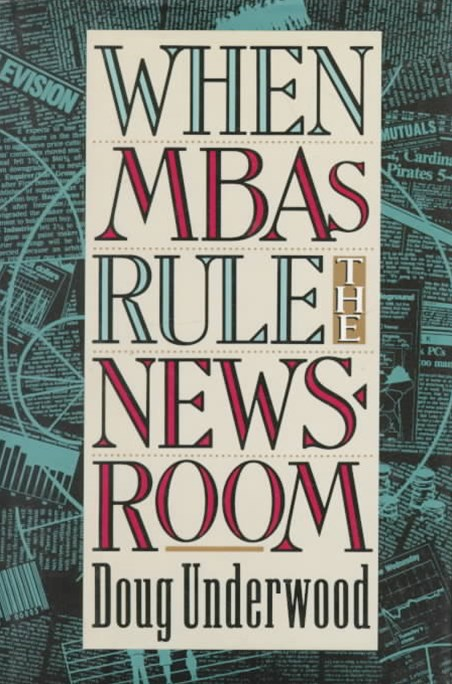 When MBAs Rule the Newsroom