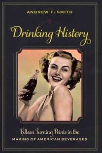 Drinking History by Andrew F. Smith (9780231151160) - HardCover - Cooking Alcohol & Drinks