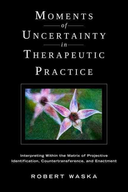 Moments of Uncertainty in Therapeutic Practice