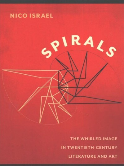 Spirals: The Whirled Image in Twentieth-Century Literature and Art