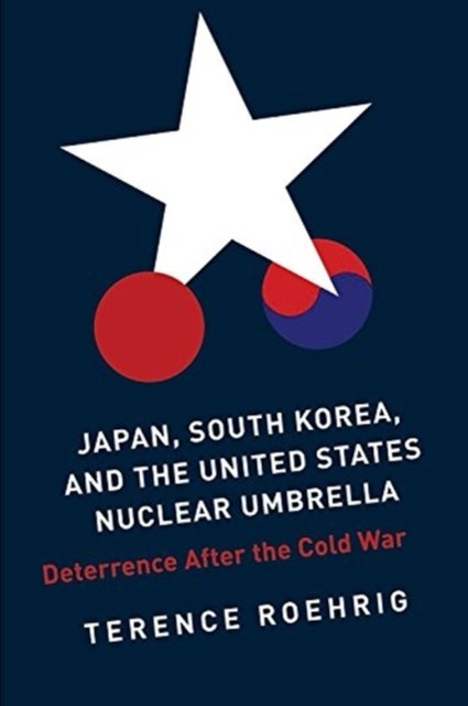 Japan, South Korea, and the United States Nuclear Umbrella: Deterrence After the Cold War