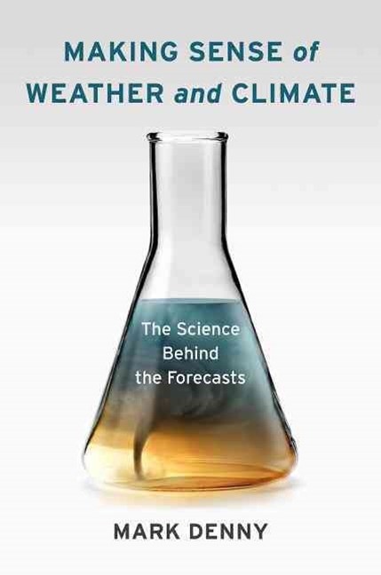 Making Sense of Weather and Climate: The Science Behind the Forecasts